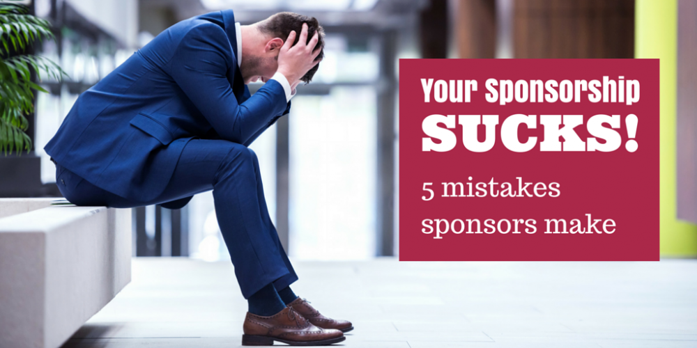 Your sponsorship sucks! 5 mistakes sponsors make