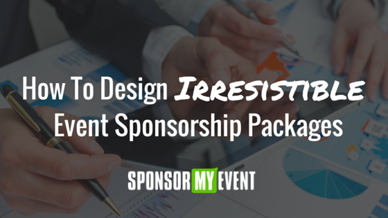 How To Design Irresistible Event Sponsorship Packages