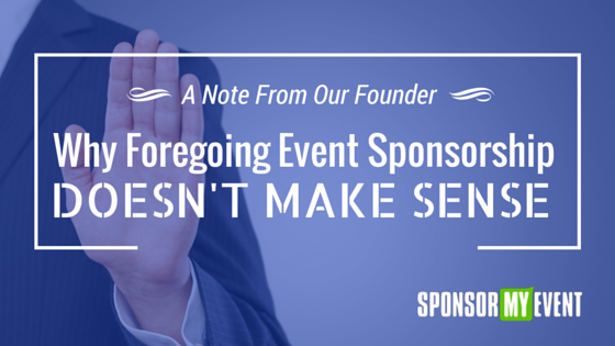 Why Foregoing Event Sponsorship Doesn't Make Sense