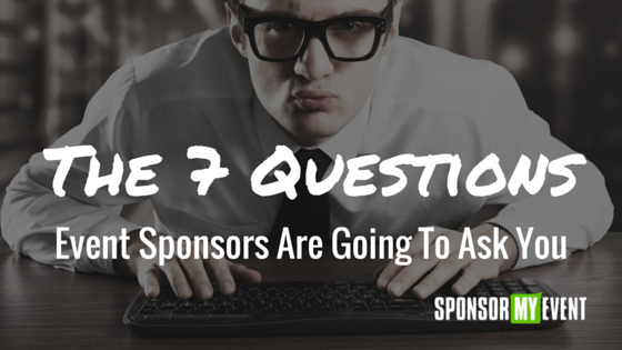 The 7 Questions Event Sponsors Are Going To Ask You